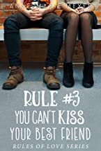 Rule #3: You Can't Kiss Your Best Friend: A Standalone Sweet High School Romance (The Rules of Love)