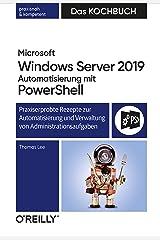 Microsoft Windows Server 2019 Automatisierung mit PowerShell – Das Kochbuch: Praxisorientierte Rezepte zur Automatisierung und Verwaltung von Administrationsaufgaben (German Edition) Kindle Edition
