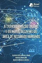 A TRANSFORMAÇÃO DIGITAL E OS NOVOS DESAFIOS DA ÁREA DE RECURSOS HUMANOS