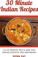 30 minute Indian Recipes: 15-30 Minute Easy Veg & Non-Veg Indian Recipes for Beginners (Easy Indian Recipes Book 2)