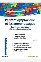 L'enfant dyspraxique et les apprentissages: Coordonner les actions thérapeutiques et scolaires (NEUROPSYCHOLOGIE) Format Kindle