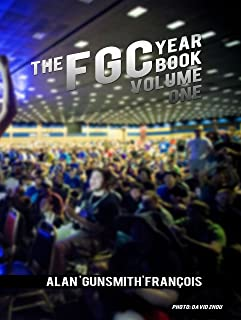 The FGC Yearbook Vol. 1: Highlights and Photos from the Fighting Game Community. From Street Fighter to The King of Fighte...