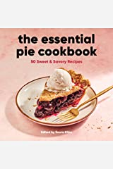 The Essential Pie Cookbook: 50 Sweet & Savory Recipes Kindle Edition