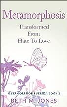 Metamorphosis: Transformed From Hate to Love