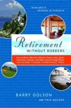 Retirement Without Borders: How to Retire Abroad--in Mexico, France, Italy, Spain, Costa Rica, Panama, and Other Sunny, Fo...