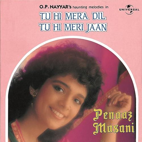 Tu Hi Mera Dil Tu Hi Meri Jaan by Penaz Masani on Amazon Music