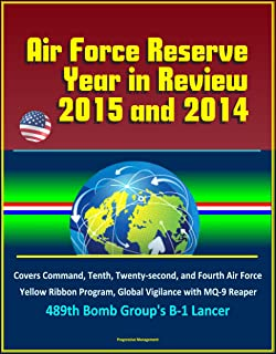 Air Force Reserve Year in Review, 2015 and 2014 - Covers Command, Tenth, Twenty-second, and Fourth Air Force, Yellow Ribbon Program, Global Vigilance with MQ-9 Reaper, 489th Bomb Group's B-1 Lancer