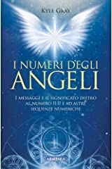 I numeri degli angeli: I messaggi e il significato dietro al numero 11:11 e ad altre sequenze numeriche (Italian Edition) Kindle Edition