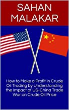 How to Make a Profit in Crude Oil Trading by Understanding the Impact of US-China Trade War on Crude Oil Price