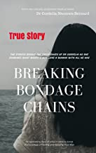 Breaking Bondage Chains: How to Have Him Forever Loyal, Avoid Infidelity and Freedom From Preoccupation with Betrayal