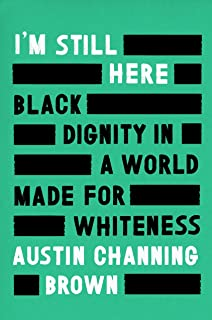[I'm Still Here: Black Dignity in a World Made for Whiteness]-(Austin Channing Brown)