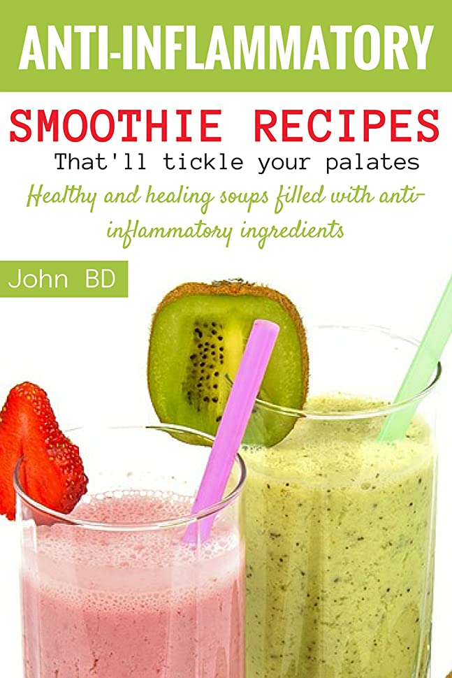 Anti-Inflammatory Smoothie Recipes that'll Tickle Your Palates: Hearty and healing smoothies filled with anti-inflammatory ingredients (English Edition)