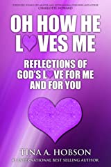 Oh How He Loves Me: Reflections of God's Love For Me And For You Kindle Edition