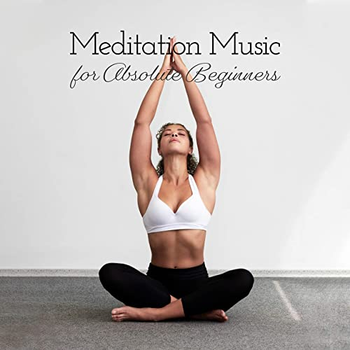 Meditation Music for Absolute Beginners: Mix of Best 2019 ...