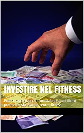 Investire nel fitness: Pratici consigli per la formazione di un libero professionista e di un centro fitness