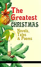 The Greatest Christmas Novels, Tales & Poems (Illustrated): 200+ Titles in One Volume: A Christmas Carol, The Gift of the ...