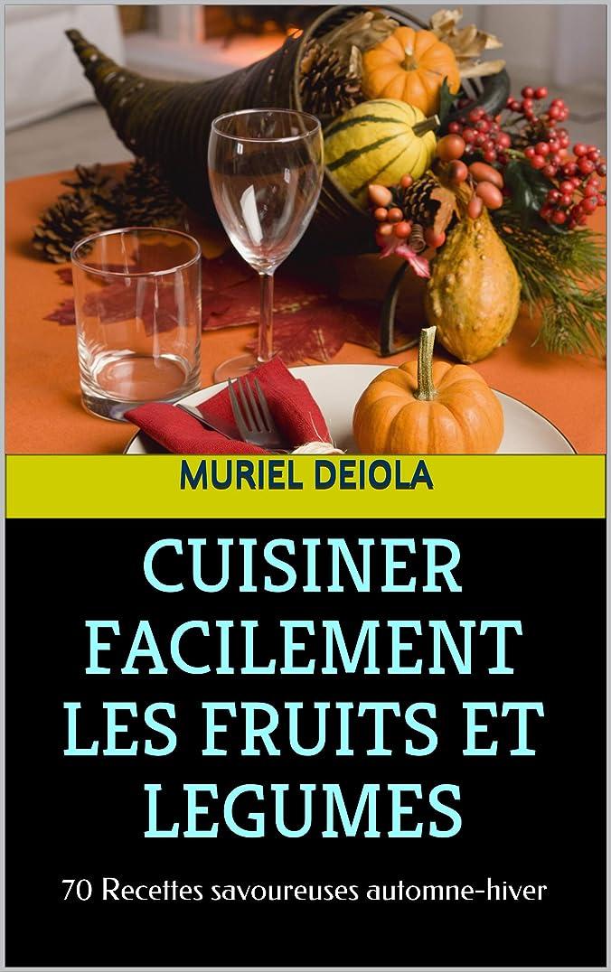 CUISINER FACILEMENT LES FRUITS ET LEGUMES: 70 Recettes savoureuses automne-hiver (French Edition)