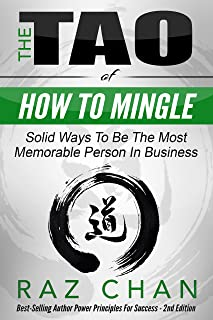 The Tao Of How To Mingle  - Solid Ways To Be The Most Memorable Person In Business (How to Talk to Anyone, Social Relationships, The Art of Mingling)