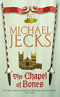 The Chapel of Bones (Last Templar Mysteries 18): An engrossing and intriguing medieval mystery