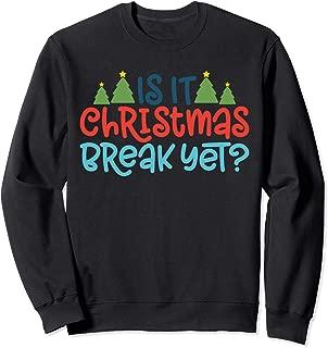 Is It Christmas Break Yet? Sweatshirt
