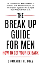 The Break Up Guide For Men How To Get Your Ex Back: The Ultimate Guide How To Get Your Ex Girlfriend Back. If You Got Dumped And Want To Stay Together. ... your ex back, break up, get your ex back)
