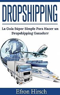 Dropshipping: La Guía Súper Simple Para Hacer un Dropshipping Ganador (Spanish Edition)