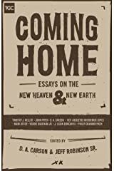Coming Home: Essays on the New Heaven and New Earth Kindle Edition