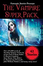 Fantastic Stories Presents The Vampire Super Pack: Over 225,000 words of startling Vampire fiction by writers such as Bram Stoker, F. Marion Crawford, ... John William Polidori, and many, many more!