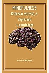 MINDFULNESS: Reduza o estresse, a depressão e a ansiedade (AUTO-AJUDA E DESENVOLVIMENTO PESSOAL Livro 7) eBook Kindle