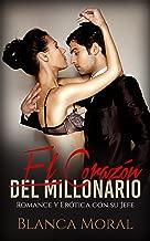 El Corazón del Millonario: Romance y Erótica con su Jefe (Novela Romántica) (Spanish Edition)