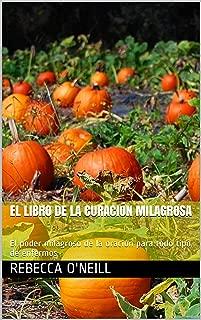 El libro de la curación milagrosa: El poder milagroso de la oración para todo tipo de enfermos (Spanish Edition)