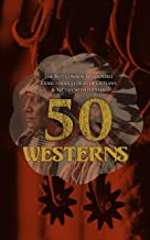 50 Westerns – The Best Cowboy Adventures, Rider Trails, Stories of Outlaws & Battles with Indians: Ride Proud Rebel, Winne...