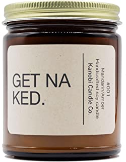 Kanobi Candle Co. Get Naked Scented Soy Candle: 100% All Natural Soy Wax, Phthalate-Free Premium Fragrance, Lead-Free and Zinc-Free Cotton Wick, Long-Lasting, Clean Burn. (Get Naked)