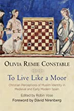 To Live Like a Moor: Christian Perceptions of Muslim Identity in Medieval and Early Modern Spain (The Middle Ages Series)