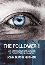 The Follower II: Our Indestructible Hero Continues His Pursuits for the U.S. Agency