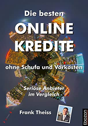 Die besten Online Kredite ohne Schufa und Vorkosten: Seri�se Anbieter im Vergleich : B�cher