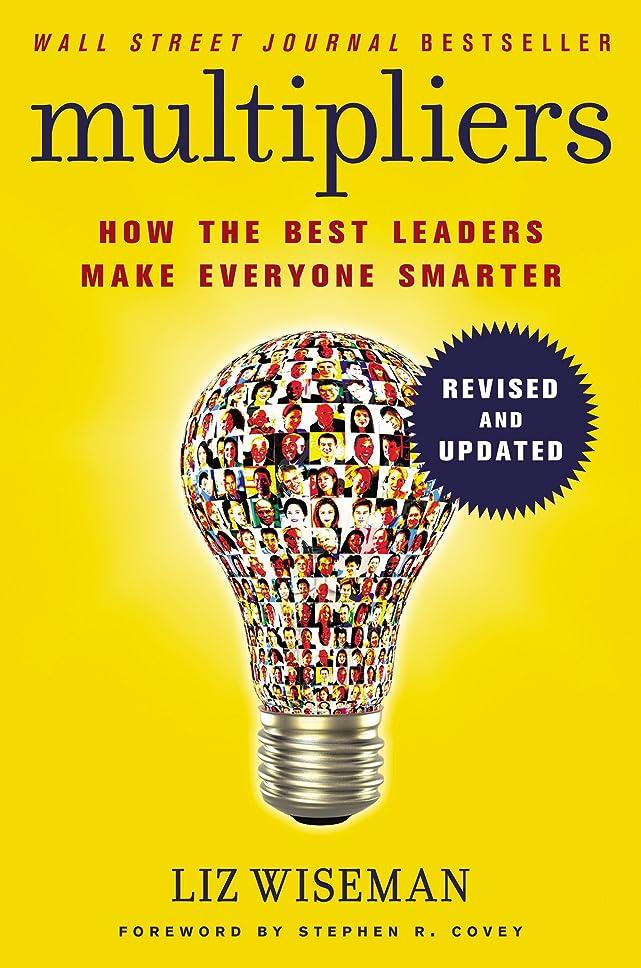 使役精神的に永続Multipliers, Revised and Updated: How the Best Leaders Make Everyone Smarter (English Edition)