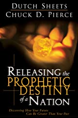 Releasing The Prophetic Destiny Of A Nation: Discovering How Your Future Can Be Greater Than Your Past Kindle Edition