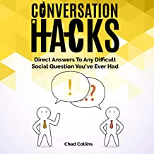 Conversation Hacks: Direct Answers to Any Difficult Social Question You Have Ever Had (People Skills and Communication Guide)