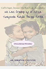 Tunapenda Kukulia Barani Afrika (We Love Growing Up in Africa): English & Swahili Kindle Edition