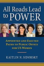 All Roads Lead to Power: The Appointed and Elected Paths to Public Office for US Women (Studies in Government and Public Policy)