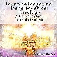 Bahai Mystical Theology: A Conversation with Bahaullah: Mystics Magazine