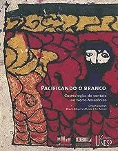 Pacificando o branco: Cosmologias do contato no norte-Amazonico (Coedition) (Portuguese Edition)
