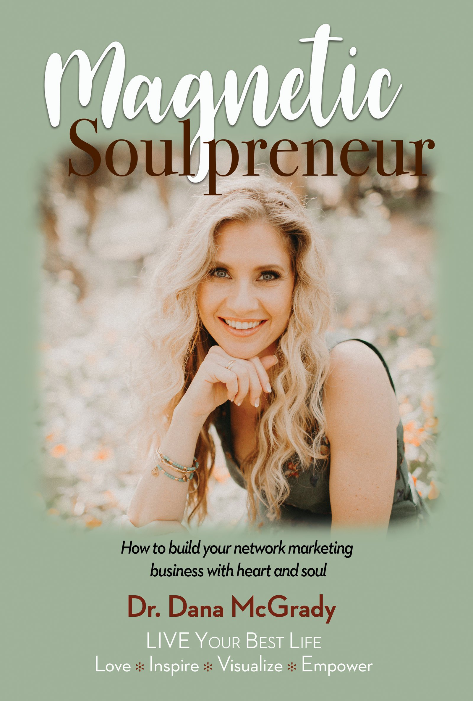 Magnetic Soulpreneur: How to build your network marketing business with heart and soul