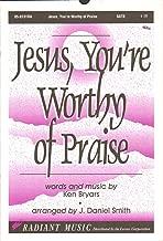 Jesus, You're Worthy of Praise SATB Sheet Music By Ken Bryars