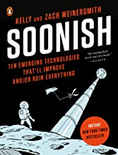 Soonish: Ten Emerging Technologies That Will Improve and/or Ruin Everything PDF
