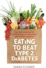 Eating to Beat Type 2 Diabetes: The low carb way to reverse insulin resistance and control diabetes