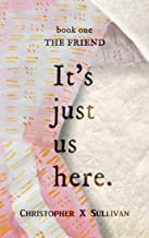The Friend (It's Just Us Here Book 1)