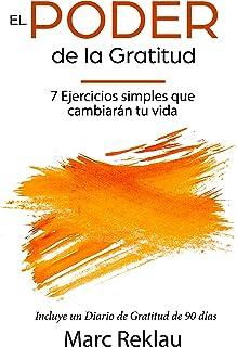 El Poder de la Gratitud: 7 Ejercicios Simples que van a cambiar tu vida a mejor - incluye un diario de gratitud de 90 días (Hábitos que cambiarán tu vida nº 3) (Spanish Edition)