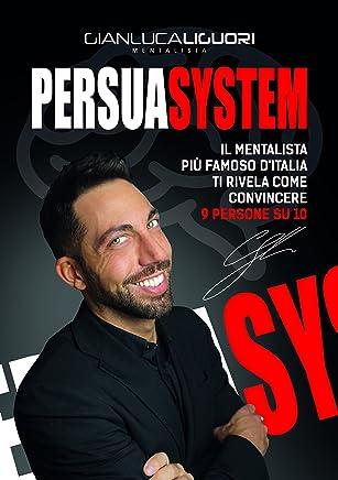 Persuasystem: Il mentalista più famoso dItalia ti spiega come persuadere 9 persone su 10